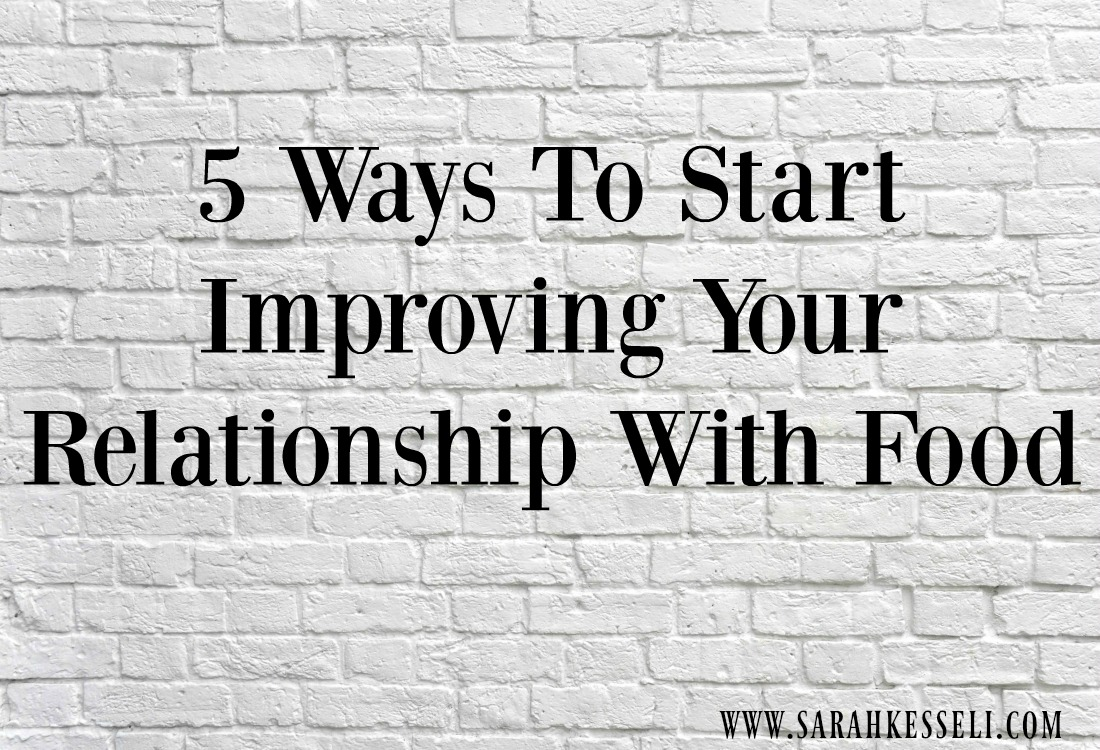 5 Ways To Start Improving Your Relationship With Food - Welcome to ...